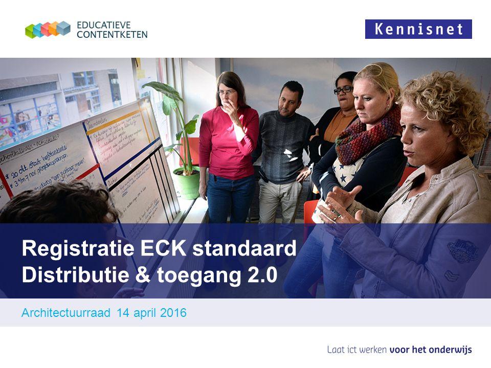Registratie ECK standaard Distributie & toegang 2.0 Architectuurraad 14 april 2016