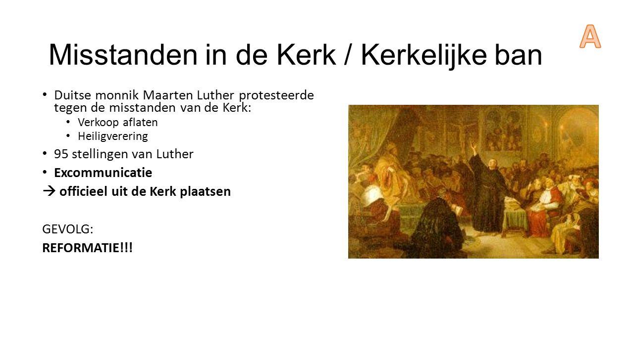 Misstanden in de Kerk / Kerkelijke ban Duitse monnik Maarten Luther protesteerde tegen de misstanden van de Kerk: Verkoop aflaten Heiligverering 95 st