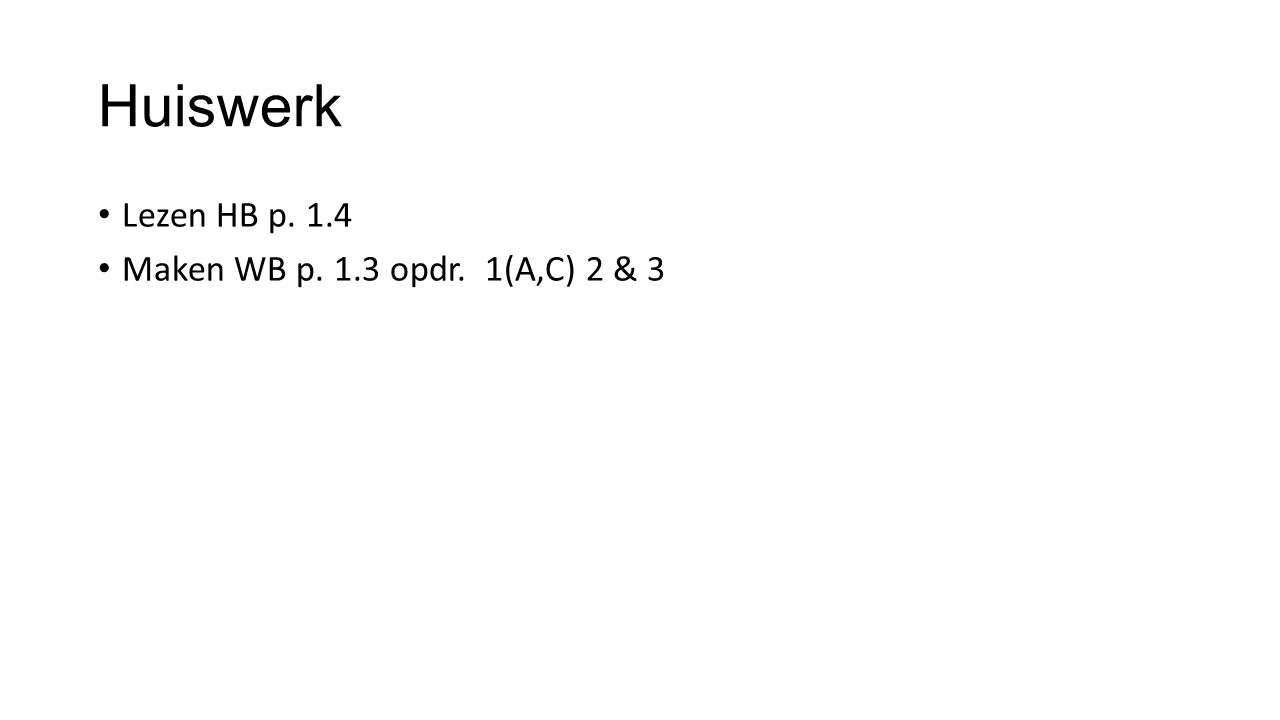 Huiswerk Lezen HB p. 1.4 Maken WB p. 1.3 opdr. 1(A,C) 2 & 3