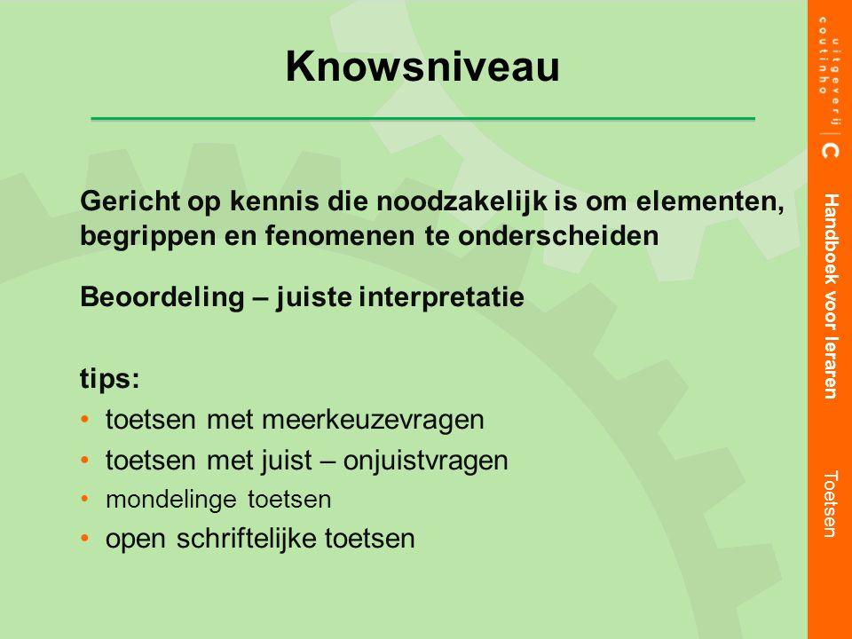 Gericht op kennis die noodzakelijk is om elementen, begrippen en fenomenen te onderscheiden Beoordeling – juiste interpretatie tips: toetsen met meerk