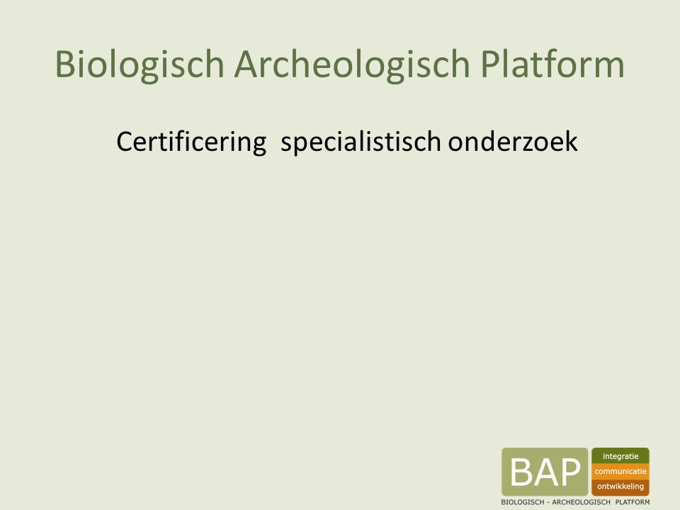 Biologisch Archeologisch Platform Certificering specialistisch onderzoek