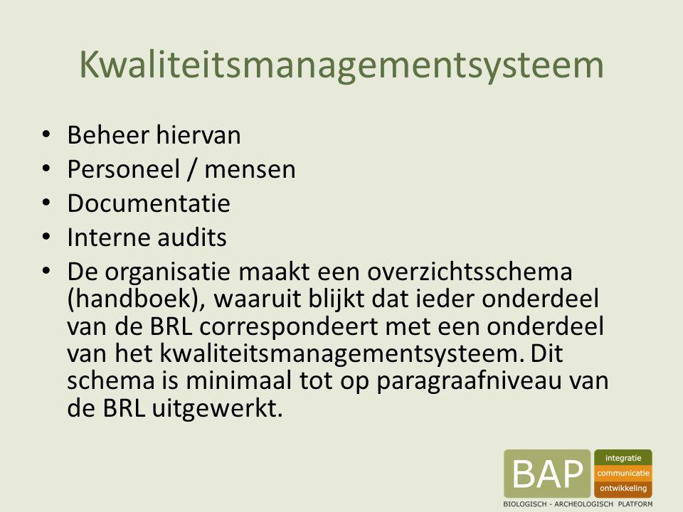 Kwaliteitsmanagementsysteem Beheer hiervan Personeel / mensen Documentatie Interne audits De organisatie maakt een overzichtsschema (handboek), waaruit blijkt dat ieder onderdeel van de BRL correspondeert met een onderdeel van het kwaliteitsmanagementsysteem.