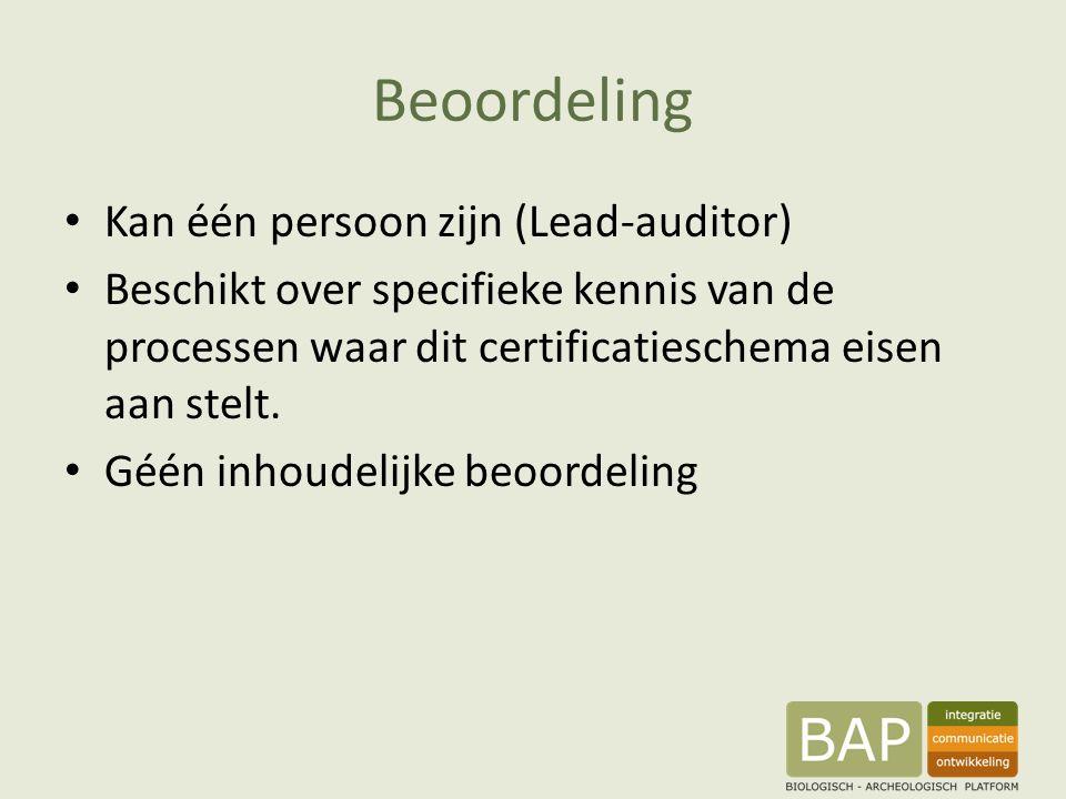 Beoordeling Kan één persoon zijn (Lead-auditor) Beschikt over specifieke kennis van de processen waar dit certificatieschema eisen aan stelt. Géén inh