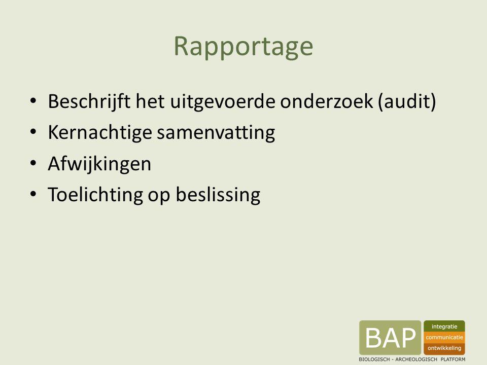 Rapportage Beschrijft het uitgevoerde onderzoek (audit) Kernachtige samenvatting Afwijkingen Toelichting op beslissing