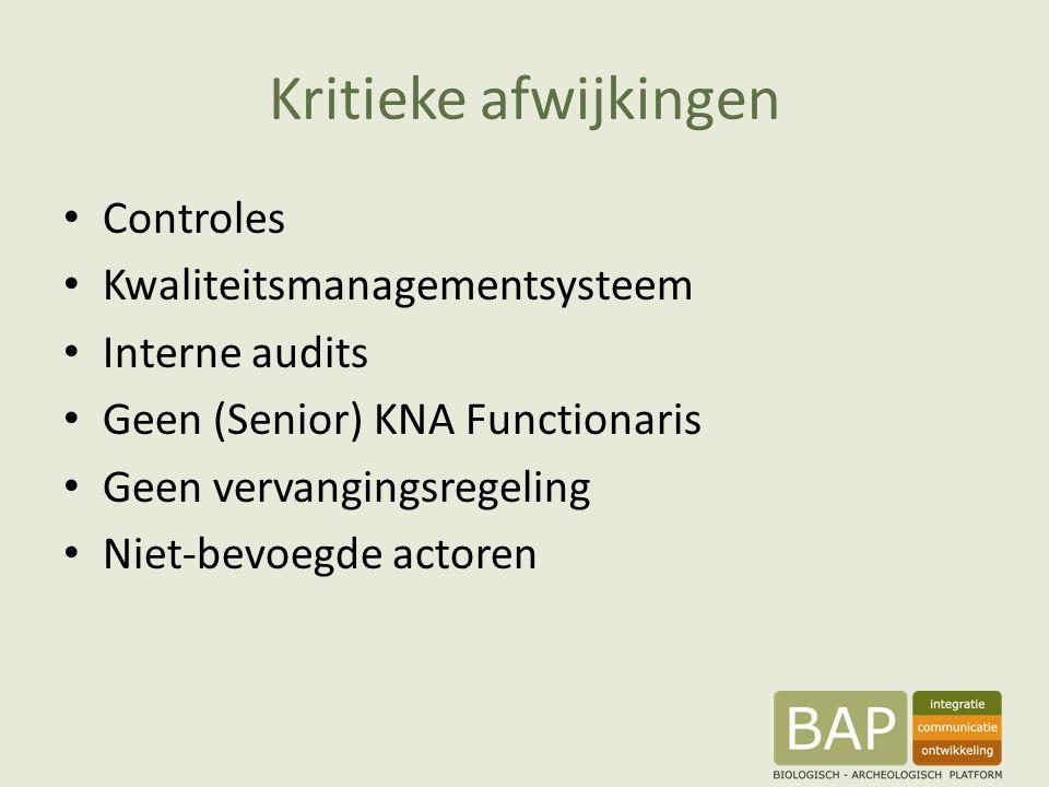 Kritieke afwijkingen Controles Kwaliteitsmanagementsysteem Interne audits Geen (Senior) KNA Functionaris Geen vervangingsregeling Niet-bevoegde actoren