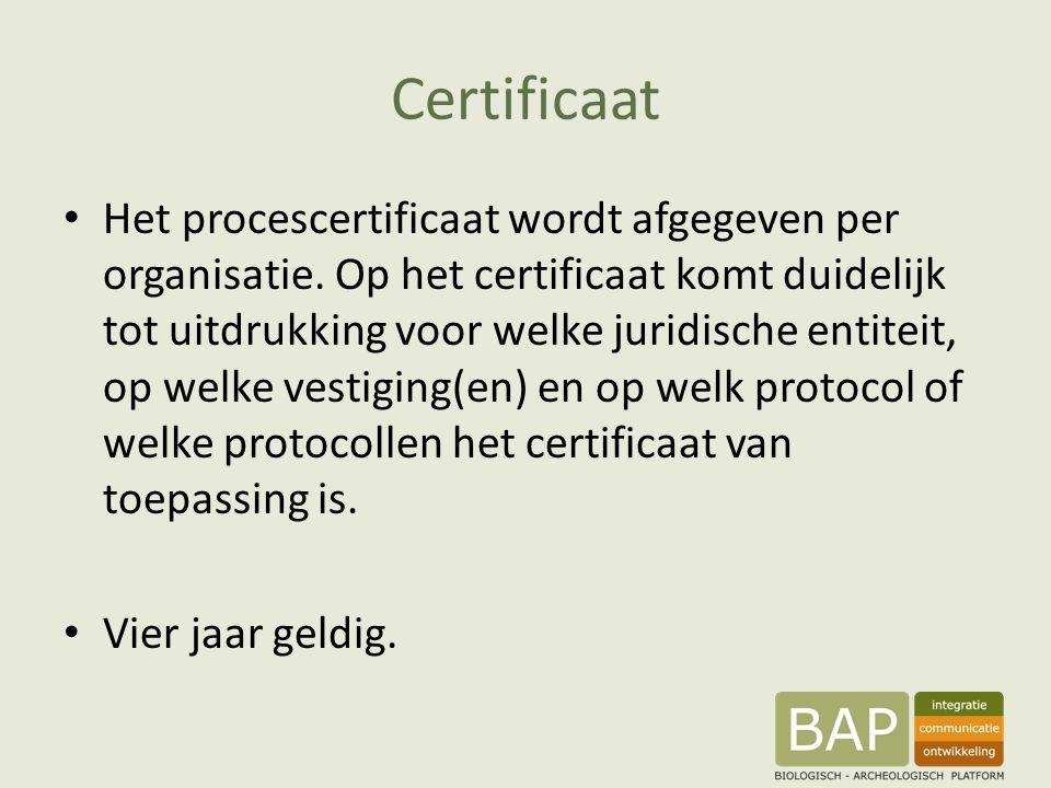 Certificaat Het procescertificaat wordt afgegeven per organisatie. Op het certificaat komt duidelijk tot uitdrukking voor welke juridische entiteit, o