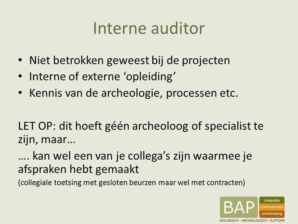 Interne auditor Niet betrokken geweest bij de projecten Interne of externe 'opleiding' Kennis van de archeologie, processen etc. LET OP: dit hoeft géé