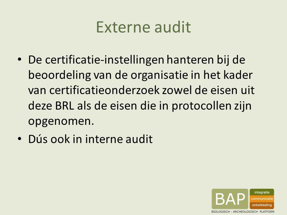Externe audit De certificatie-instellingen hanteren bij de beoordeling van de organisatie in het kader van certificatieonderzoek zowel de eisen uit deze BRL als de eisen die in protocollen zijn opgenomen.