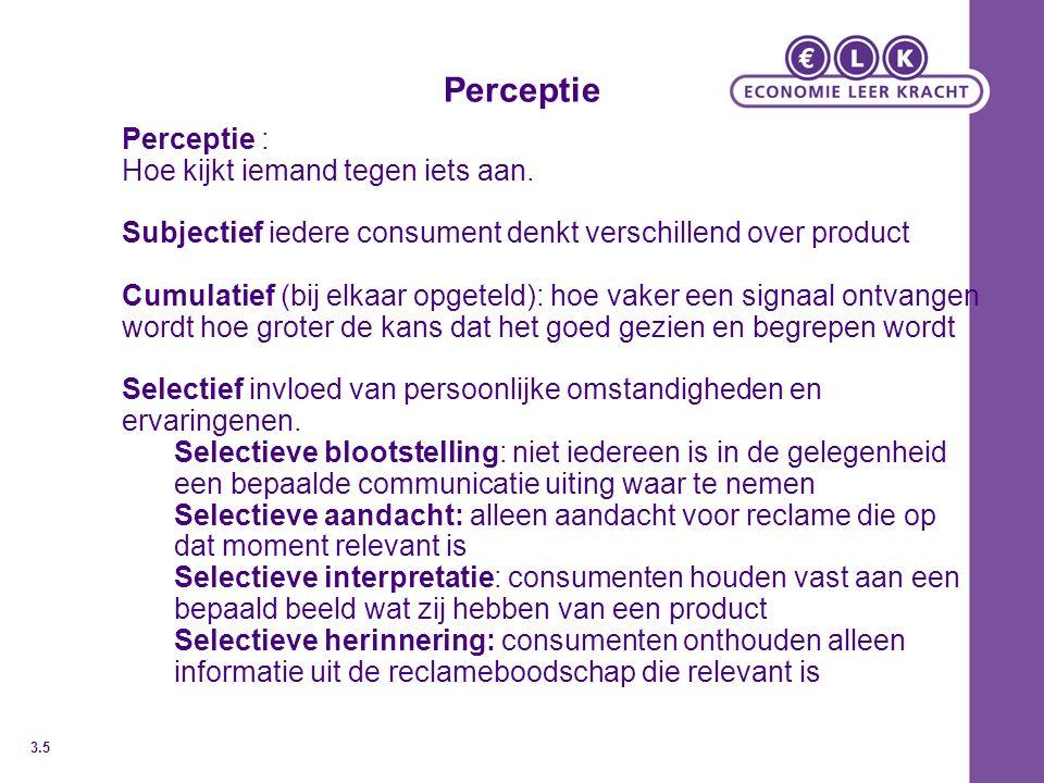Perceptie Perceptie : Hoe kijkt iemand tegen iets aan. Subjectief iedere consument denkt verschillend over product Cumulatief (bij elkaar opgeteld): h