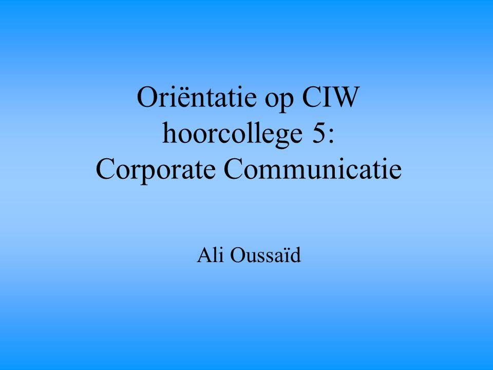 Oriëntatie op CIW hoorcollege 5: Corporate Communicatie Ali Oussaïd