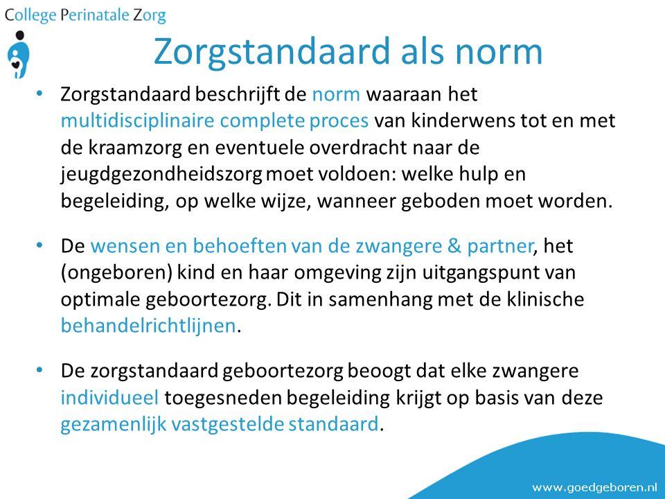 Zorgstandaard als norm Zorgstandaard beschrijft de norm waaraan het multidisciplinaire complete proces van kinderwens tot en met de kraamzorg en event