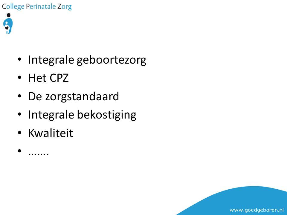 Integrale geboortezorg Het CPZ De zorgstandaard Integrale bekostiging Kwaliteit …….