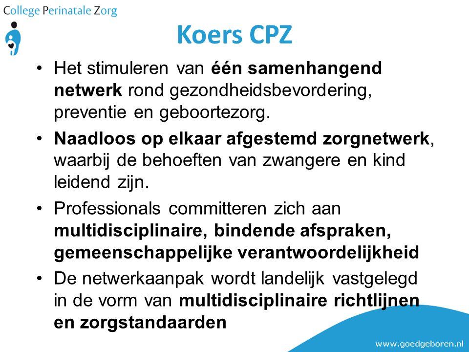 Koers CPZ Het stimuleren van één samenhangend netwerk rond gezondheidsbevordering, preventie en geboortezorg. Naadloos op elkaar afgestemd zorgnetwe