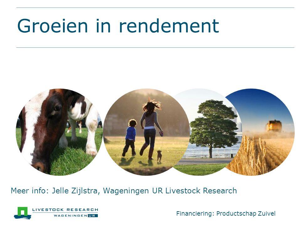 Groeien in rendement Meer info: Jelle Zijlstra, Wageningen UR Livestock Research Financiering: Productschap Zuivel