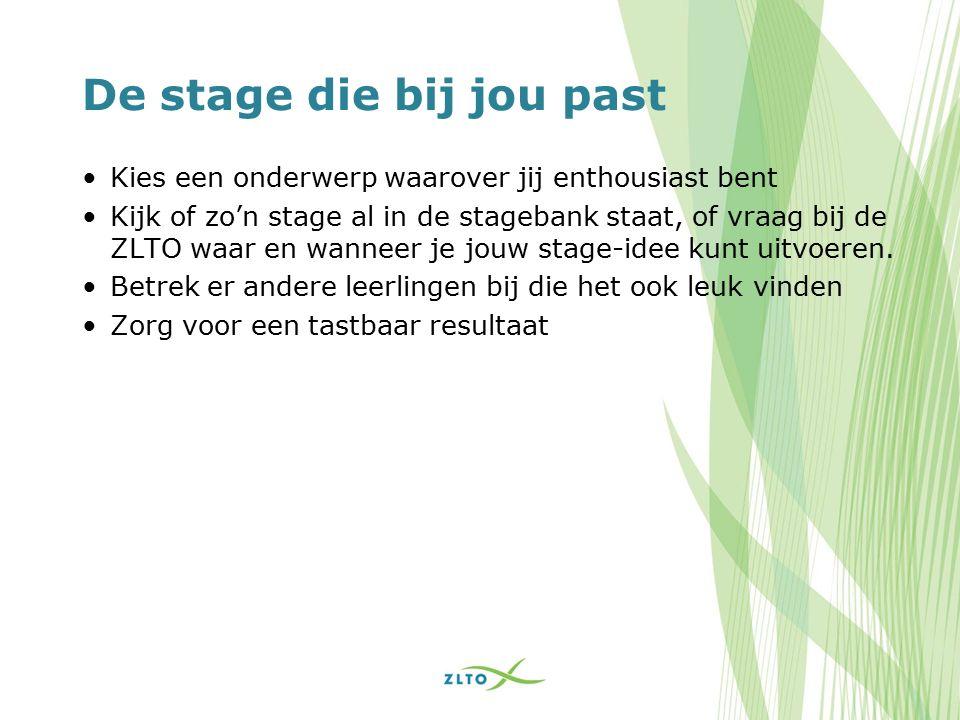 De stage die bij jou past Kies een onderwerp waarover jij enthousiast bent Kijk of zo'n stage al in de stagebank staat, of vraag bij de ZLTO waar en wanneer je jouw stage-idee kunt uitvoeren.