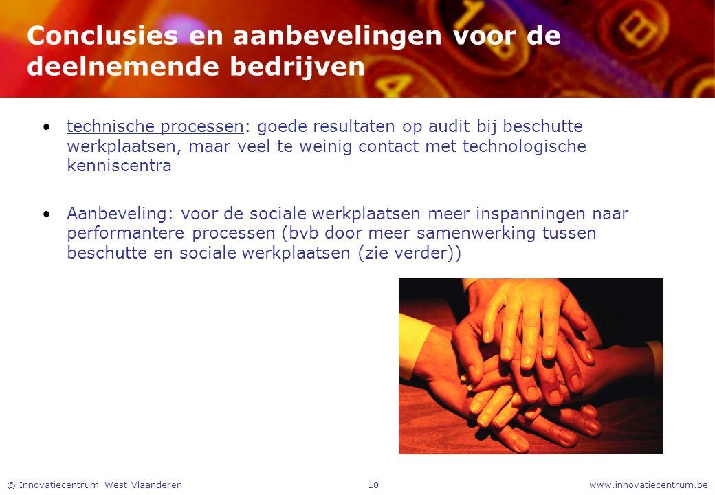 www.innovatiecentrum.be© Innovatiecentrum West-Vlaanderen10 Conclusies en aanbevelingen voor de deelnemende bedrijven technische processen: goede resu