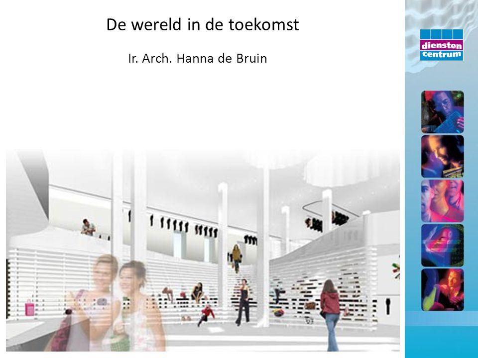 Ir. Arch. Hanna de Bruin De wereld in de toekomst