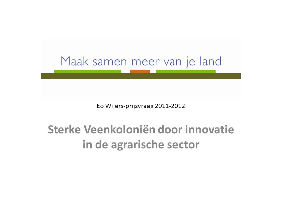 Sterke Veenkoloniën door innovatie in de agrarische sector Eo Wijers-prijsvraag 2011-2012