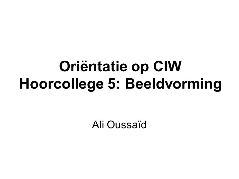 Oriëntatie op CIW Hoorcollege 5: Beeldvorming Ali Oussaïd