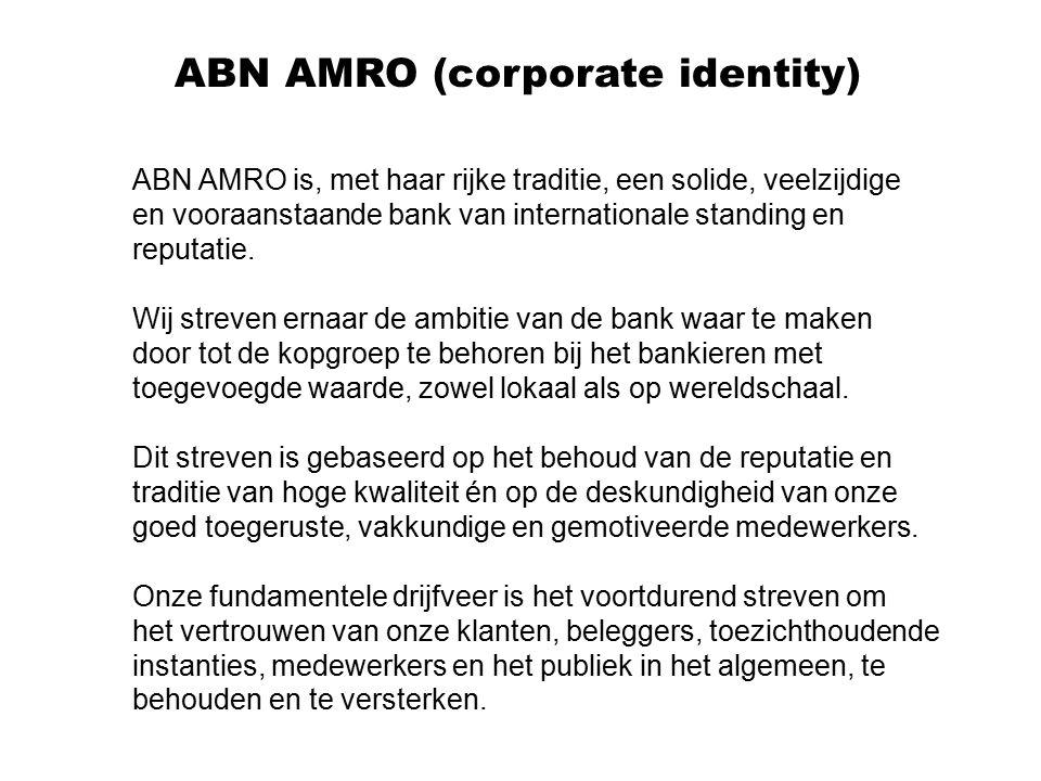 ABN AMRO (corporate identity) ABN AMRO is, met haar rijke traditie, een solide, veelzijdige en vooraanstaande bank van internationale standing en repu