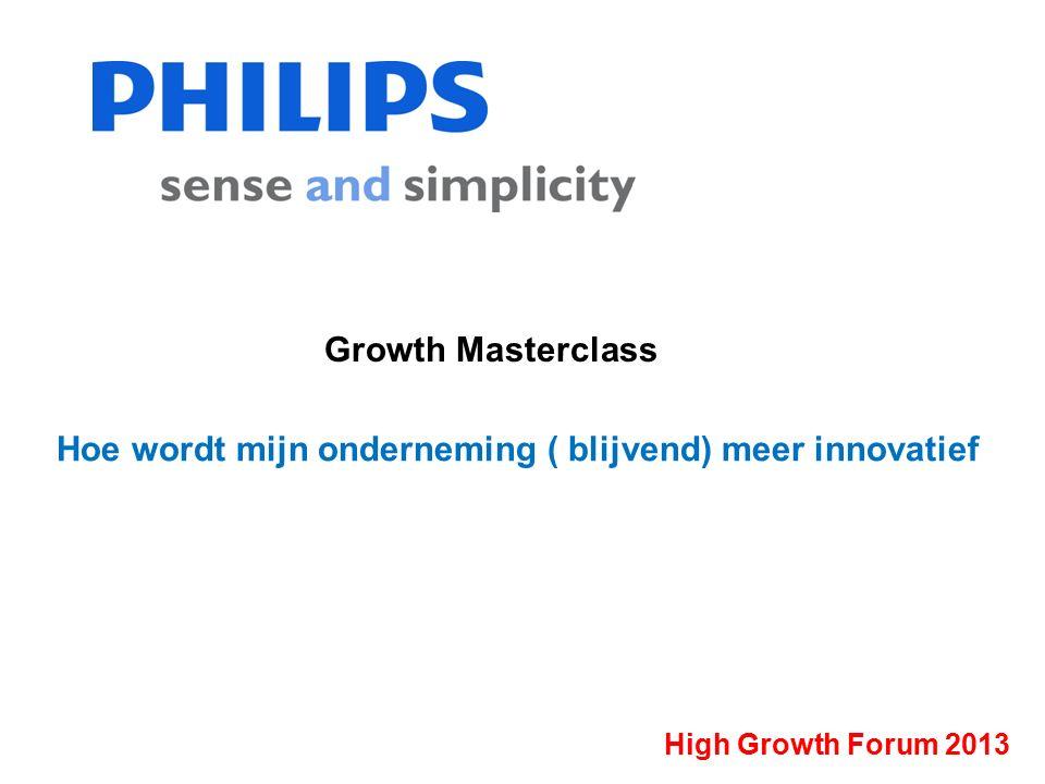 Hoe wordt mijn onderneming ( blijvend) meer innovatief Growth Masterclass High Growth Forum 2013