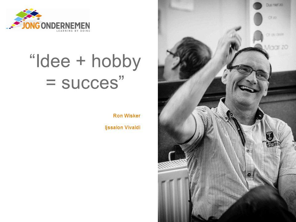 Idee + hobby = succes Ron Wisker Ijssalon Vivaldi
