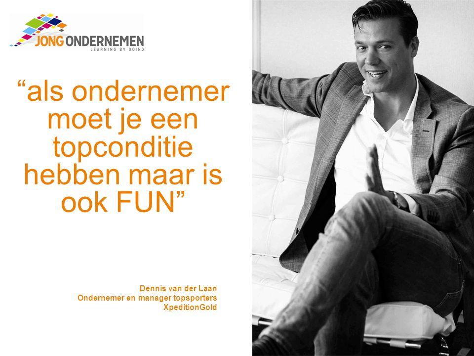als ondernemer moet je een topconditie hebben maar is ook FUN Dennis van der Laan Ondernemer en manager topsporters XpeditionGold