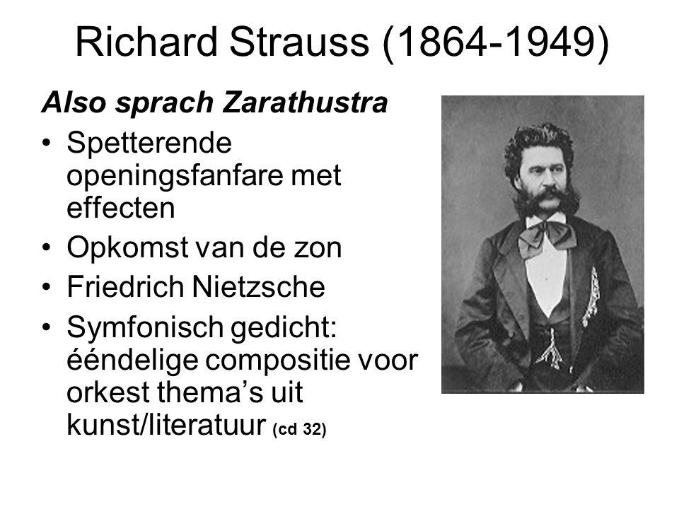 Richard Strauss (1864-1949) Also sprach Zarathustra Spetterende openingsfanfare met effecten Opkomst van de zon Friedrich Nietzsche Symfonisch gedicht: ééndelige compositie voor orkest thema's uit kunst/literatuur (cd 32)