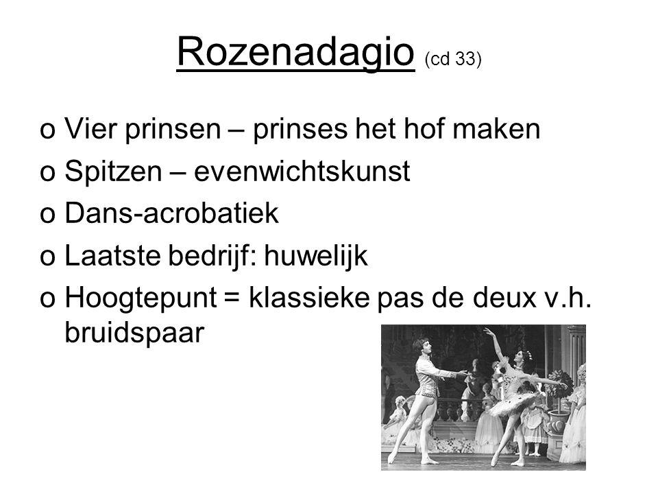 Rozenadagio (cd 33) oVier prinsen – prinses het hof maken oSpitzen – evenwichtskunst oDans-acrobatiek oLaatste bedrijf: huwelijk oHoogtepunt = klassieke pas de deux v.h.