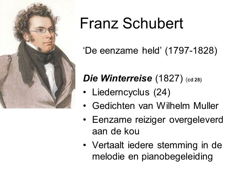 Franz Schubert 'De eenzame held' (1797-1828) Die Winterreise (1827) ( cd 28) Liederncyclus (24) Gedichten van Wilhelm Muller Eenzame reiziger overgeleverd aan de kou Vertaalt iedere stemming in de melodie en pianobegeleiding