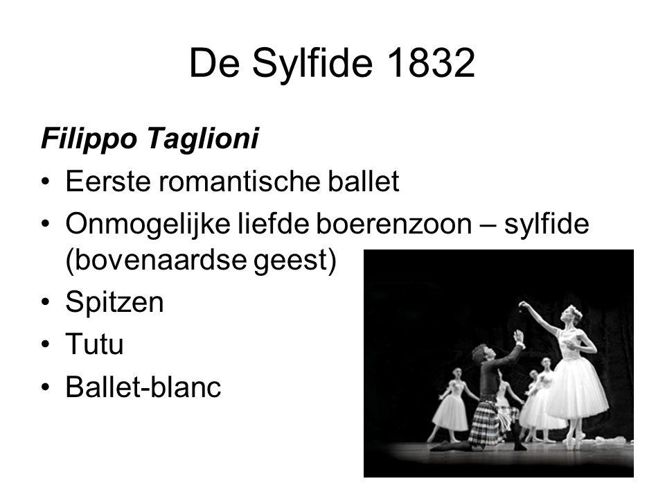 De Sylfide 1832 Filippo Taglioni Eerste romantische ballet Onmogelijke liefde boerenzoon – sylfide (bovenaardse geest) Spitzen Tutu Ballet-blanc
