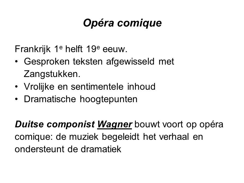 Opéra comique Frankrijk 1 e helft 19 e eeuw. Gesproken teksten afgewisseld met Zangstukken.