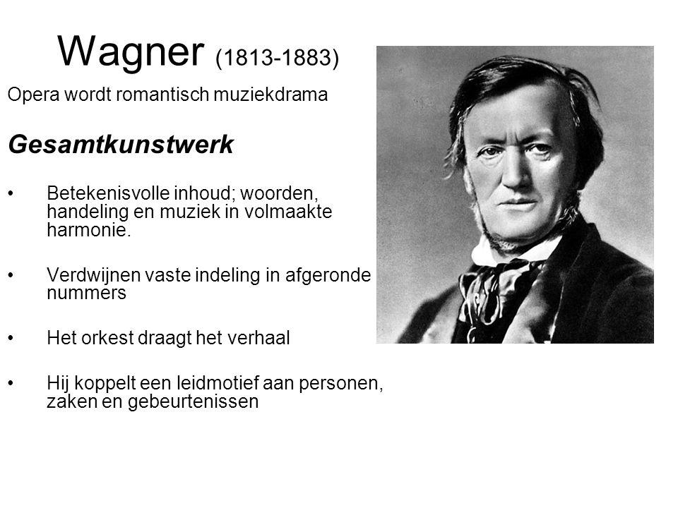 Wagner (1813-1883) Opera wordt romantisch muziekdrama Gesamtkunstwerk Betekenisvolle inhoud; woorden, handeling en muziek in volmaakte harmonie.