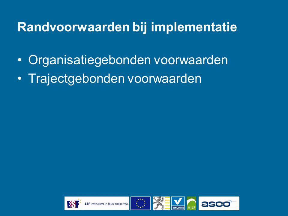 Randvoorwaarden bij implementatie Organisatiegebonden voorwaarden Trajectgebonden voorwaarden