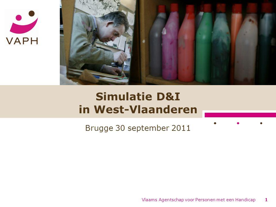 Vlaams Agentschap voor Personen met een Handicap1 Simulatie D&I in West-Vlaanderen Brugge 30 september 2011