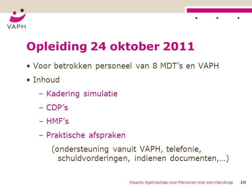 Vlaams Agentschap voor Personen met een Handicap10 Opleiding 24 oktober 2011 Voor betrokken personeel van 8 MDT's en VAPH Inhoud – Kadering simulatie – CDP's – HMF's – Praktische afspraken (ondersteuning vanuit VAPH, telefonie, schuldvorderingen, indienen documenten,…)