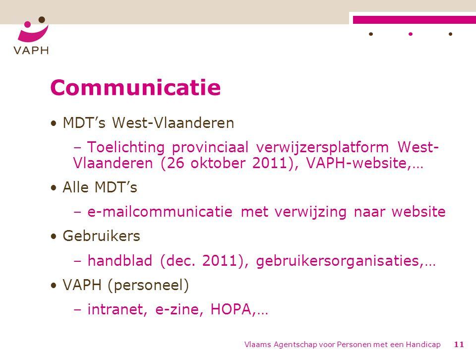 Vlaams Agentschap voor Personen met een Handicap11 Communicatie MDT's West-Vlaanderen – Toelichting provinciaal verwijzersplatform West- Vlaanderen (26 oktober 2011), VAPH-website,… Alle MDT's – e-mailcommunicatie met verwijzing naar website Gebruikers – handblad (dec.