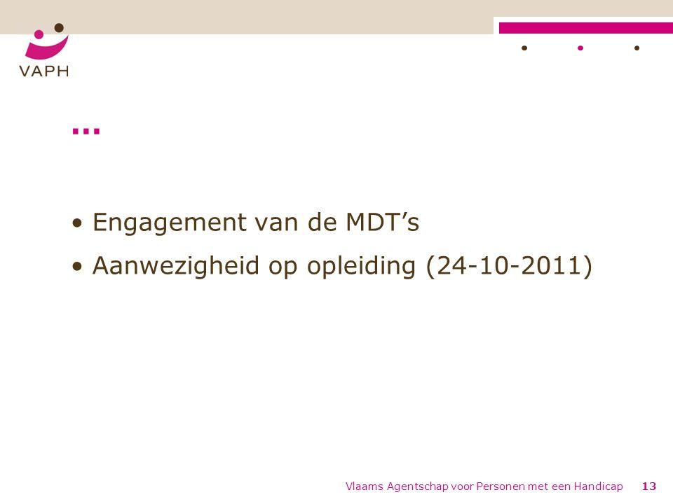 Vlaams Agentschap voor Personen met een Handicap13 … Engagement van de MDT's Aanwezigheid op opleiding (24-10-2011)