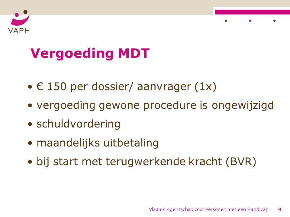 Vlaams Agentschap voor Personen met een Handicap9 Vergoeding MDT € 150 per dossier/ aanvrager (1x) vergoeding gewone procedure is ongewijzigd schuldvo