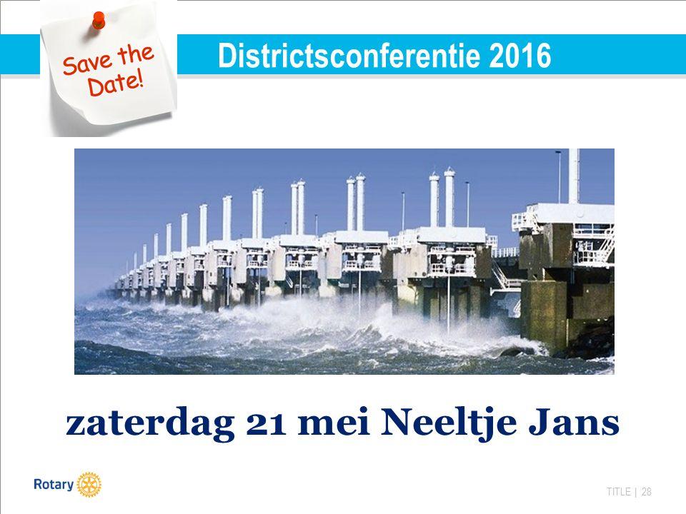 TITLE | 28 Districtsconferentie 2016 zaterdag 21 mei Neeltje Jans