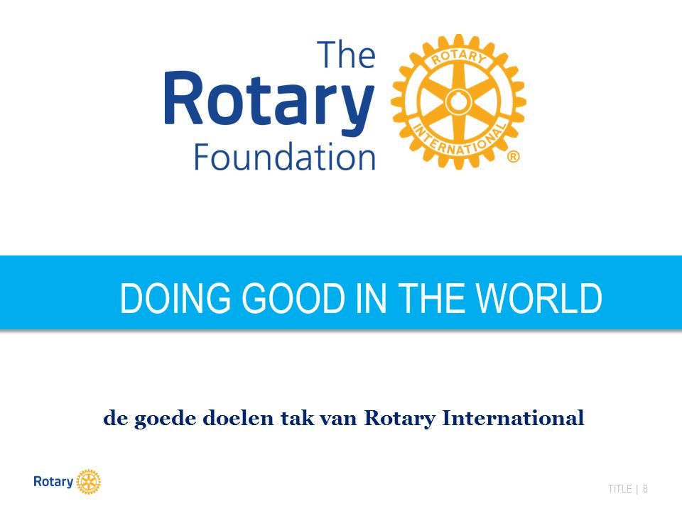 TITLE | 8 DOING GOOD IN THE WORLD de goede doelen tak van Rotary International