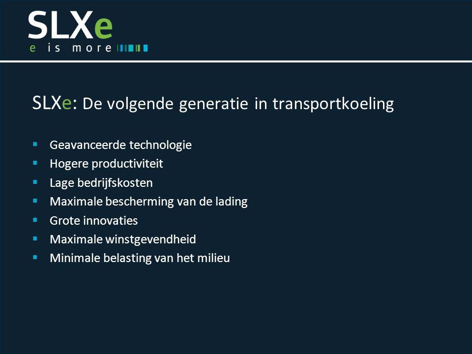 SLXe: De volgende generatie in transportkoeling  Geavanceerde technologie  Hogere productiviteit  Lage bedrijfskosten  Maximale bescherming van de lading  Grote innovaties  Maximale winstgevendheid  Minimale belasting van het milieu
