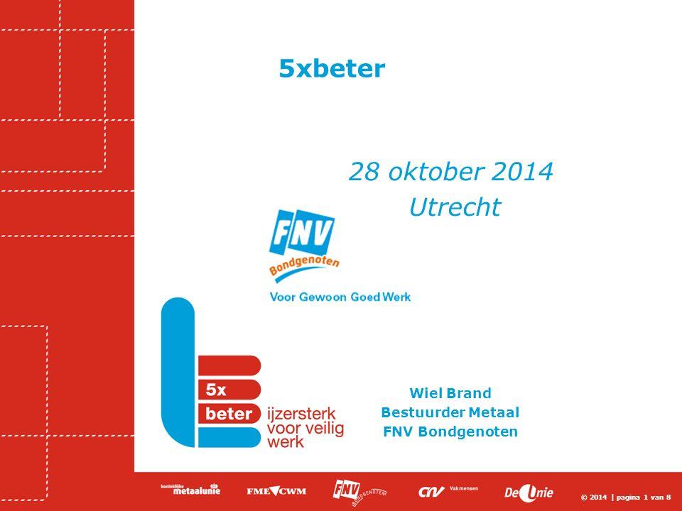 © 2014 | pagina 1 van 8 5xbeter 28 oktober 2014 Utrecht Wiel Brand Bestuurder Metaal FNV Bondgenoten