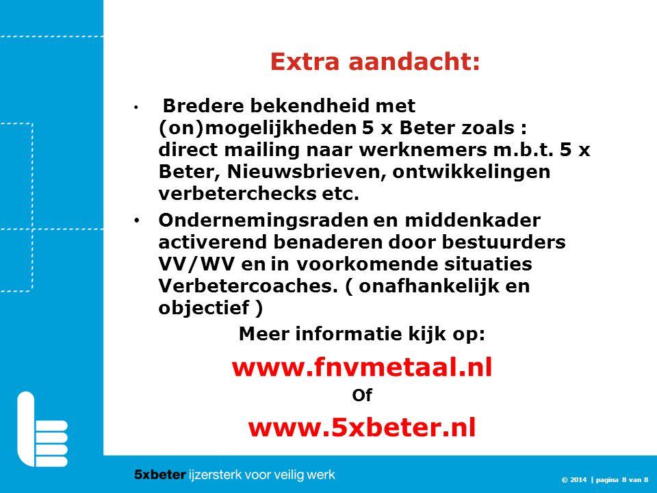 © 2014 | pagina 8 van 8 Extra aandacht: Bredere bekendheid met (on)mogelijkheden 5 x Beter zoals : direct mailing naar werknemers m.b.t. 5 x Beter, Ni