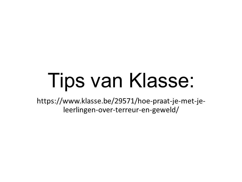Tips van Klasse: https://www.klasse.be/29571/hoe-praat-je-met-je- leerlingen-over-terreur-en-geweld/