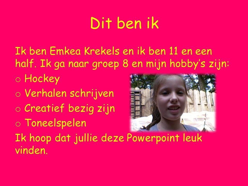 Dit ben ik Ik ben Emkea Krekels en ik ben 11 en een half.
