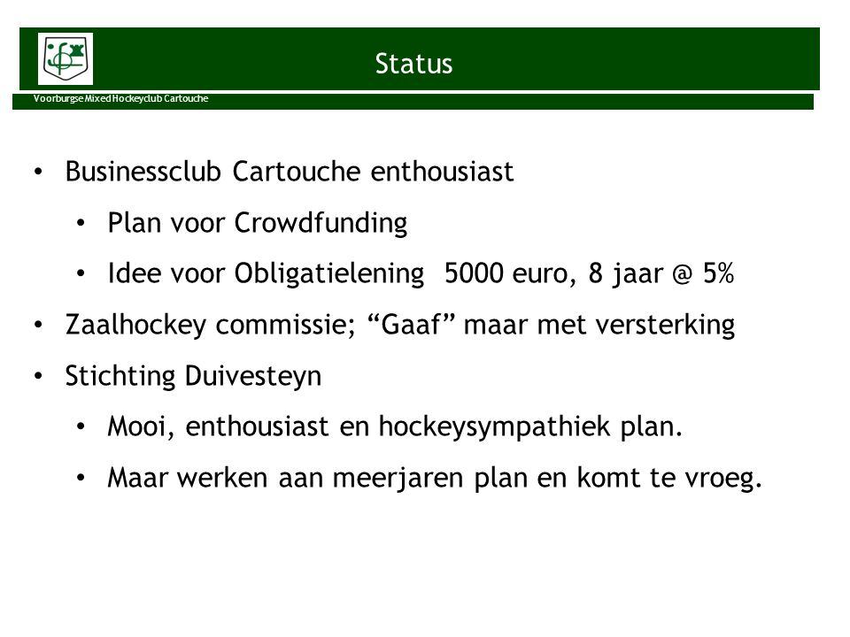 Status Voorburgse Mixed Hockeyclub Cartouche Businessclub Cartouche enthousiast Plan voor Crowdfunding Idee voor Obligatielening 5000 euro, 8 jaar @ 5