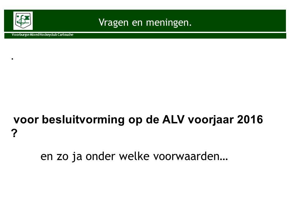 Vragen en meningen. Voorburgse Mixed Hockeyclub Cartouche. voor besluitvorming op de ALV voorjaar 2016 ? en zo ja onder welke voorwaarden…