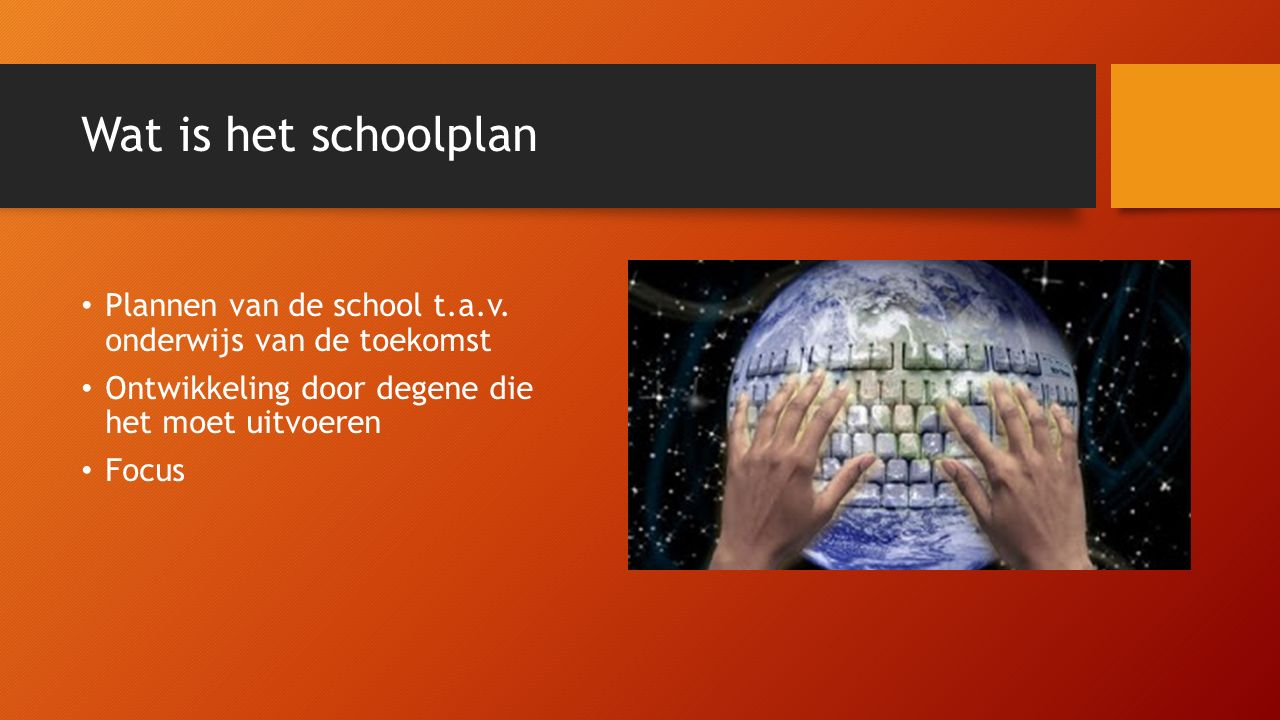 Wat is het schoolplan Plannen van de school t.a.v. onderwijs van de toekomst Ontwikkeling door degene die het moet uitvoeren Focus
