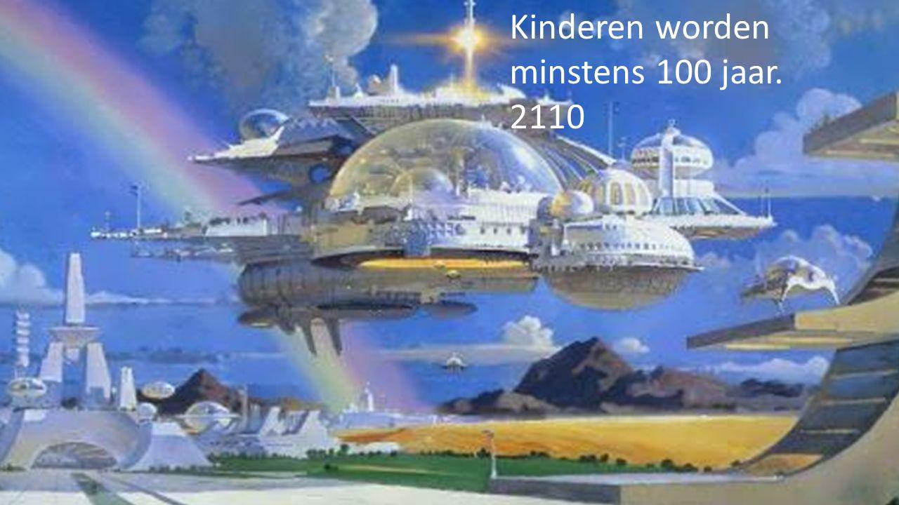 Kinderen worden minstens 100 jaar. 2110